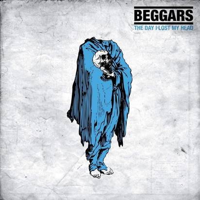 "Beggars ""The Day I Lost My Head"""
