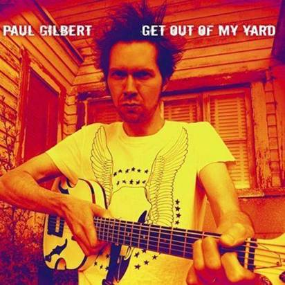 "Gilbert, Paul ""Get Out Of My Yard"""