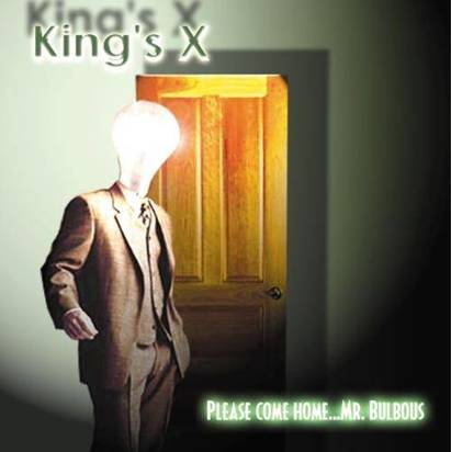 "King'S X ""Please Come Home Mr.Bulbous"""